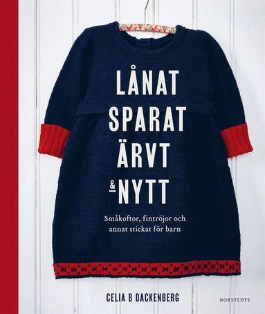 bokomslag Lånat, sparat, ärvt & nytt : småkoftor, fintröjor och annat stickat för barn