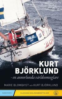 bokomslag Kurt Björklund : en annorlunda världsomseglare