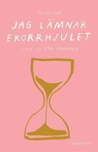 bokomslag Jag lämnar ekorrhjulet : ett liv utan lönearbete