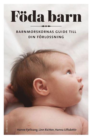 bokomslag Föda barn : barnmorskornas guide till din förlossning