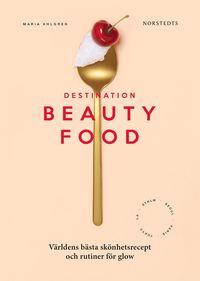 bokomslag Destination Beautyfood : världens bästa skönhetsrecept och rutiner för glow