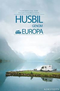 bokomslag Husbil genom Europa : turförslag för husbilssemestern