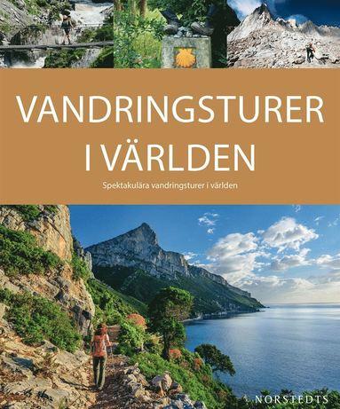 bokomslag Vandringsturer i Världen : spektakulära vandringar i världen