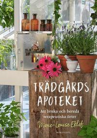 bokomslag Trädgårdsapoteket : att bruka och bereda terapeutiska örter