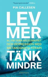 bokomslag Lev mer, tänk mindre : bli fri från nedstämdhet och depression med metakognitiv terapi