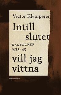 bokomslag Intill slutet vill jag vittna : dagböcker 1933-1945