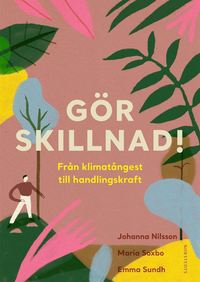 bokomslag Gör skillnad! : från klimatångest till handlingskraft