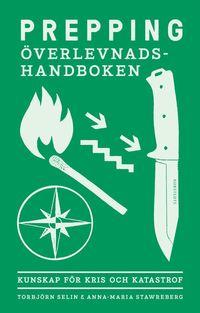 bokomslag Prepping - överlevnadshandboken : kunskap för kris och katastrof