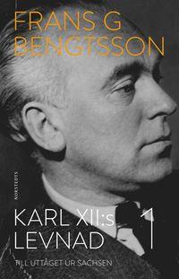 bokomslag Karl XII:s levnad : 1: Till uttåget ur Sachsen