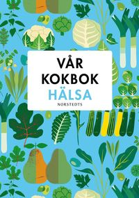 bokomslag Vår kokbok hälsa
