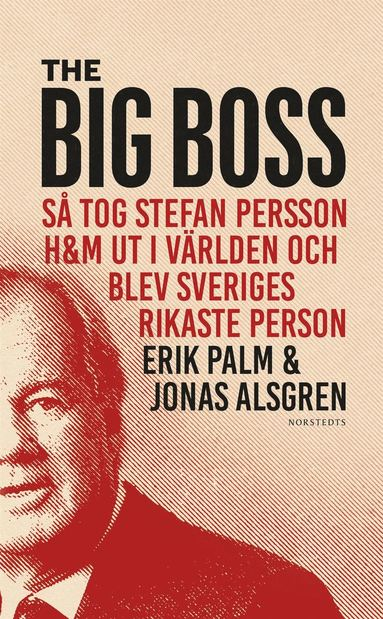 bokomslag The Big Boss : så tog Stefan Persson H&M ut i världen och blev Sveriges rikaste person