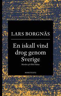 bokomslag En iskall vind drog genom Sverige : mordet på Olof Palme