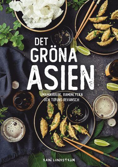 bokomslag Det gröna Asien : umamikärlek, ramenlycka och tofuns revansch