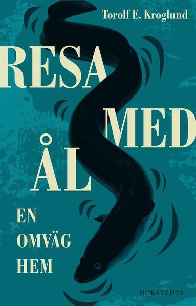 bokomslag Resa med ål : En omväg hem