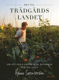 bokomslag Det nya trädgårdslandet : om att odla grönsaker, blommor och sig själv
