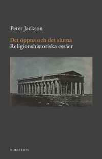 bokomslag Det öppna och det slutna : religionshistoriska essäer