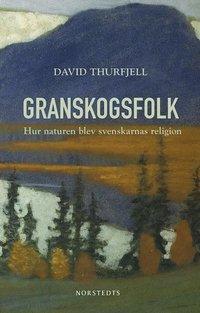 bokomslag Granskogsfolk : hur naturen blev svenskarnas religion
