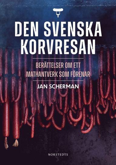 bokomslag Den svenska korvresan : berättelser om ett mathantverk som förenar