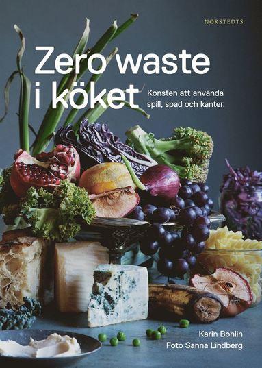 bokomslag Zero waste i köket : konsten att använda spill, spad och kanter