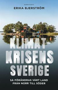 bokomslag Klimatkrisens Sverige : så förändras vårt land från norr till söder