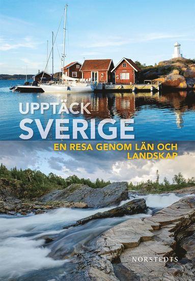 bokomslag Upptäck Sverige : en resa genom län och landskap