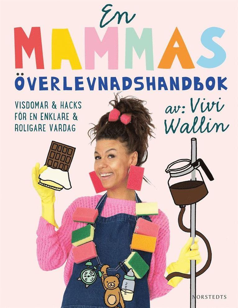 En mammas överlevnadshandbok : insikter & hacks för en enklare och roligare vardag 1