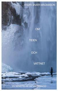 bokomslag Om tiden och vattnet : en berättelse om vår framtid