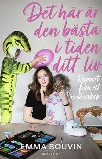 bokomslag Det här är den bästa tiden i ditt liv : rapport från ett moderskap