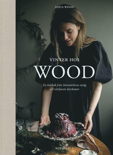bokomslag Vinter hos Wood : en kokbok från höstmörkrets inträde till vårljusets återkomst