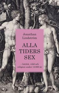 bokomslag Alla tiders sex : kärlek, våld och religion under 14 000 år