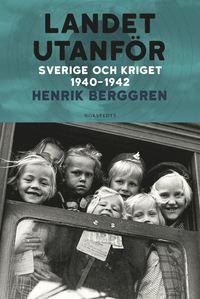 bokomslag Landet utanför Del 2 : Sverige och kriget 1940-1942