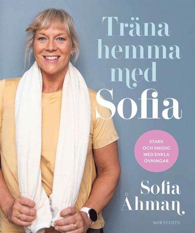 bokomslag Träna hemma med Sofia : Stark och smidig med enkla övningar