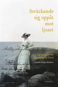 bokomslag Sträckande sig uppåt mot ljuset : en biografi om Signe Maria Thiel