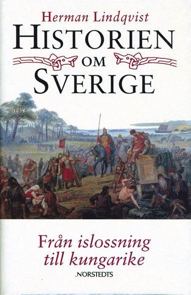 bokomslag Historien om Sverige. Från islossning till kungarike