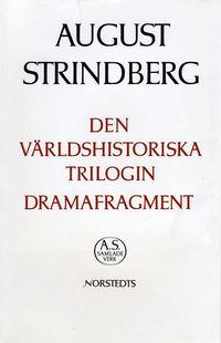 bokomslag Den världshistoriska trilogin ; Dramafragment : Nationalupplaga. 63, Den världshistoriska trilogin ; Dramafragment