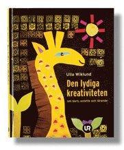 bokomslag Den lydiga kreativiteten : om barn, estetik och lärande