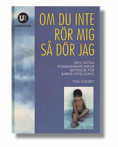bokomslag Om du inte rör mig så dör jag : den taktila kommunikationens betydelse för barns utveckling