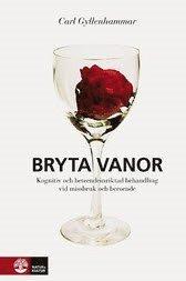 bokomslag Bryta vanor : kognitiv och beteendeinriktad behadling vid missbruk och beroende