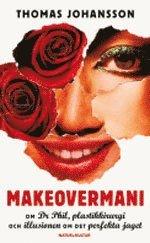 bokomslag Makeovermani : om Dr Phil, plastkirurgi och illusionen om det perfekta jaget