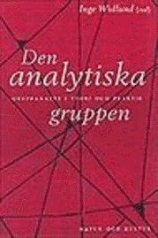 bokomslag Den analytiska gruppen : Gruppanalys i teori och praktik