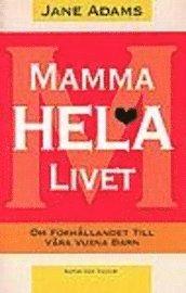 bokomslag Mamma hela livet : om förhållandet till våra vuxna barn