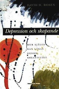 bokomslag Depression och skapande : Hur själen kan läkas genom kreativitet