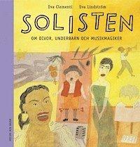 bokomslag Solisten : om divor, underbarn och musikmagiker