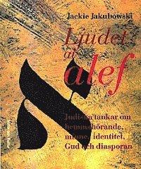 bokomslag Ljudet av alef : Judiska tankar om hemmahörande, minne, identitet, Gud och diasporan