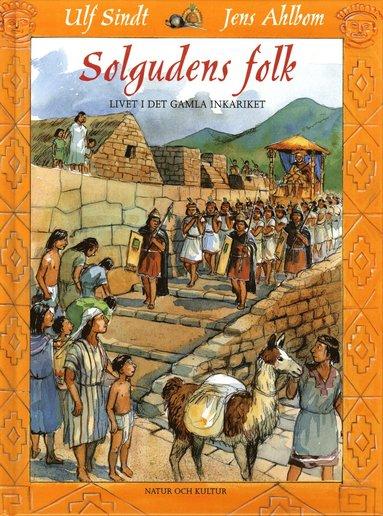 bokomslag Solgudens folk : Livet i det gamla Inkariket