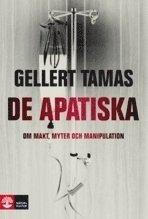 bokomslag De apatiska : om makt, myter och manipulation