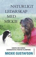 bokomslag Naturligt ledarskap med Mickie : samspel med hunden, ledarskapstest, praktisk tillämpning