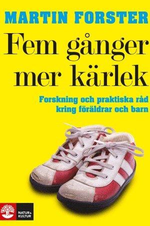 bokomslag Fem gånger mer kärlek : forskning och praktiska råd för ett fungerande familjeliv : en bok till föräldrar med barn mellan 2 och 12 år