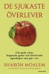bokomslag De sjukaste överlever : om goda virus, hoppande gener och förvärvade egenskaper som går i arv