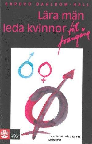 bokomslag Lära män leda kvinnor : En idébok om hur man leder kvinnlig personal